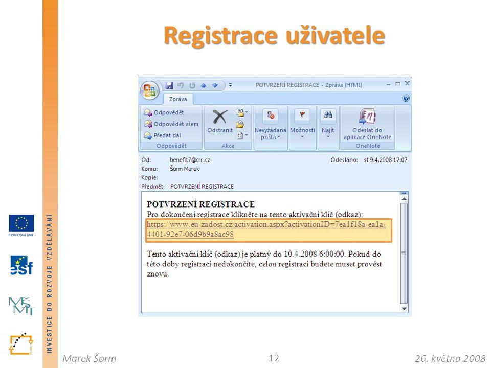 INVESTICE DO ROZVOJE VZDĚLÁVÁNÍ 26. května 2008Marek Šorm Registrace uživatele 12