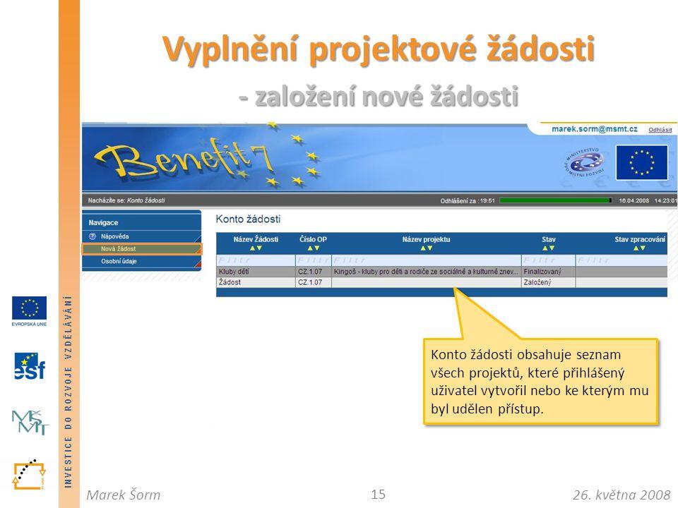 INVESTICE DO ROZVOJE VZDĚLÁVÁNÍ 26. května 2008Marek Šorm Vyplnění projektové žádosti - založení nové žádosti 15 Konto žádosti obsahuje seznam všech p