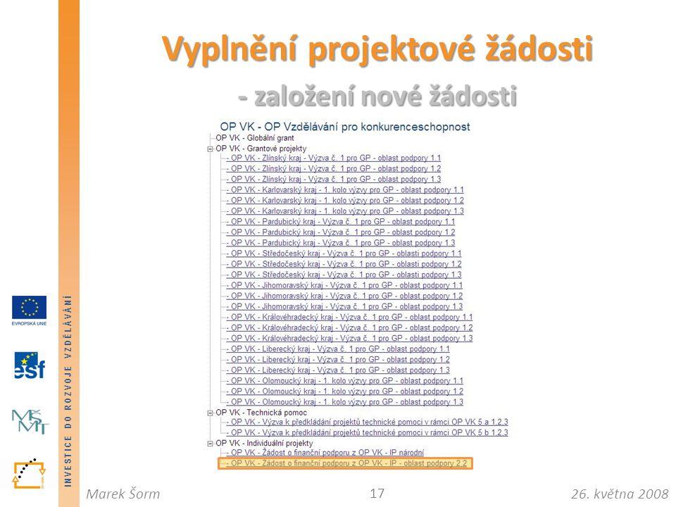 INVESTICE DO ROZVOJE VZDĚLÁVÁNÍ 26. května 2008Marek Šorm Vyplnění projektové žádosti - založení nové žádosti 17