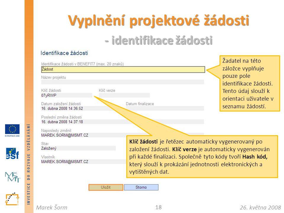 INVESTICE DO ROZVOJE VZDĚLÁVÁNÍ 26. května 2008Marek Šorm Vyplnění projektové žádosti - identifikace žádosti 18 Žadatel na této záložce vyplňuje pouze