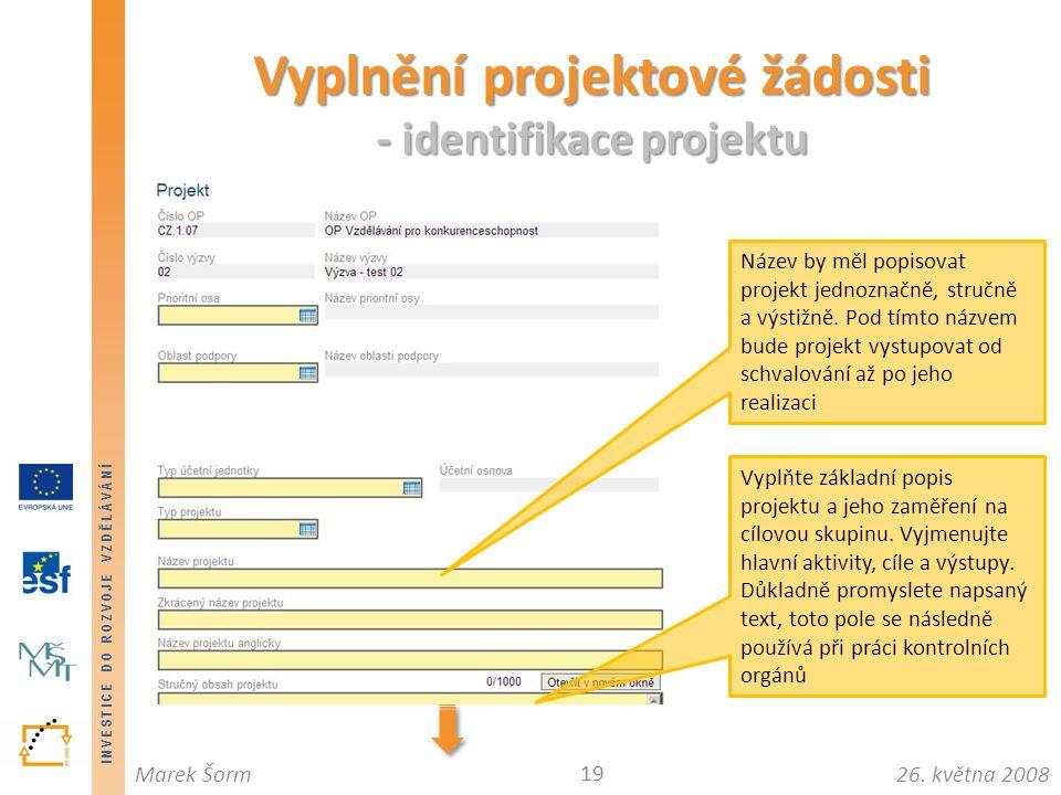 INVESTICE DO ROZVOJE VZDĚLÁVÁNÍ 26. května 2008Marek Šorm Vyplnění projektové žádosti - identifikace projektu 19 Název by měl popisovat projekt jednoz