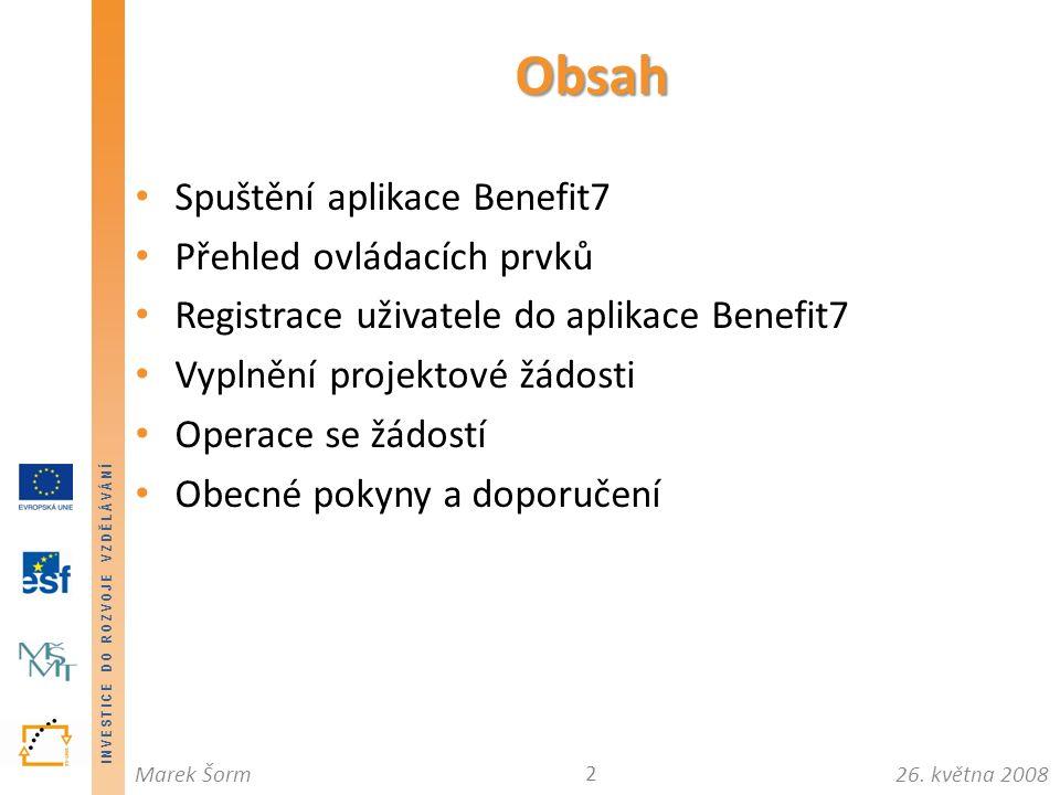 INVESTICE DO ROZVOJE VZDĚLÁVÁNÍ 26. května 2008Marek Šorm Spuštění aplikace Benefit7 Přehled ovládacích prvků Registrace uživatele do aplikace Benefit