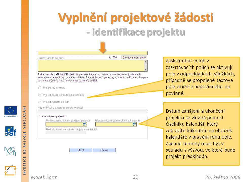 INVESTICE DO ROZVOJE VZDĚLÁVÁNÍ 26. května 2008Marek Šorm Vyplnění projektové žádosti - identifikace projektu 20 Zaškrtnutím voleb v zaškrtávacích pol