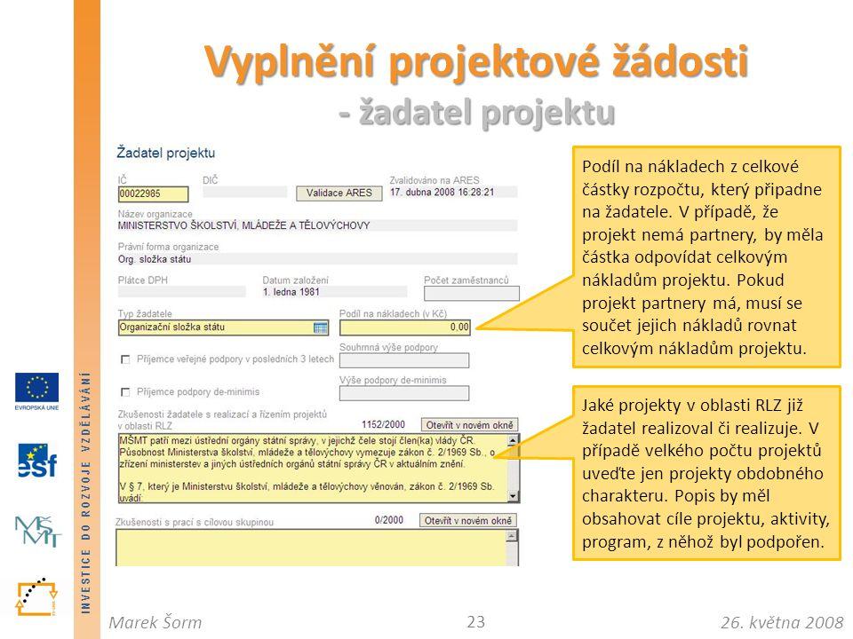 INVESTICE DO ROZVOJE VZDĚLÁVÁNÍ 26. května 2008Marek Šorm Vyplnění projektové žádosti - žadatel projektu 23 Podíl na nákladech z celkové částky rozpoč