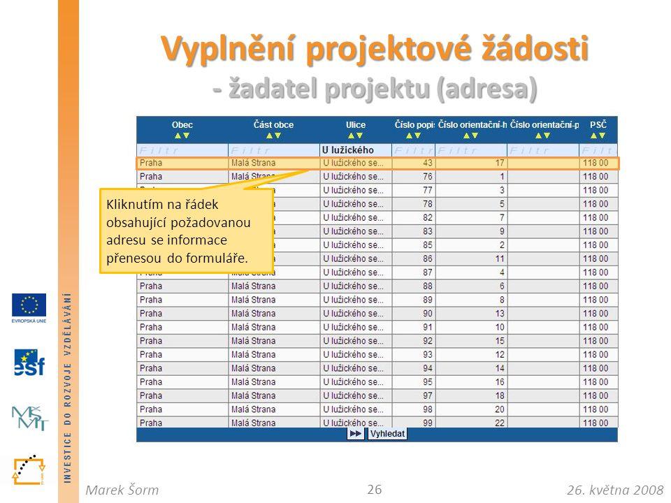 INVESTICE DO ROZVOJE VZDĚLÁVÁNÍ 26. května 2008Marek Šorm Vyplnění projektové žádosti - žadatel projektu (adresa) 26 Po zadání textu do pole filtru za