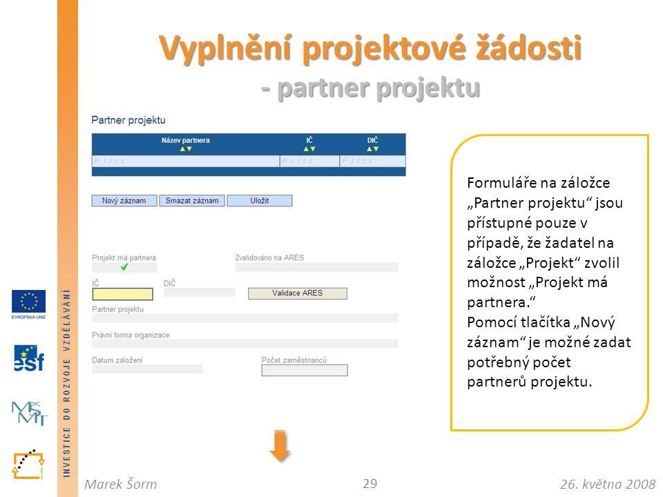 """INVESTICE DO ROZVOJE VZDĚLÁVÁNÍ 26. května 2008Marek Šorm Vyplnění projektové žádosti - partner projektu 29 Formuláře na záložce """"Partner projektu"""" js"""
