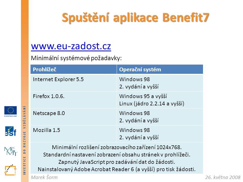 INVESTICE DO ROZVOJE VZDĚLÁVÁNÍ 26. května 2008Marek Šorm www.eu-zadost.cz Minimální systémové požadavky: Spuštění aplikace Benefit7 ProhlížečOperační