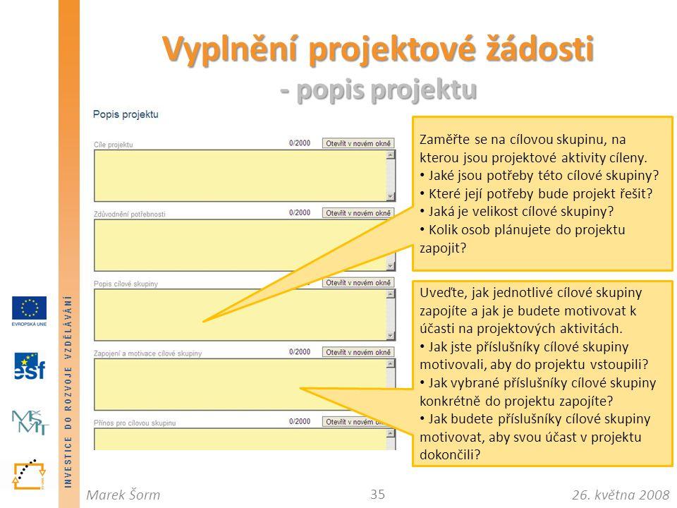 INVESTICE DO ROZVOJE VZDĚLÁVÁNÍ 26. května 2008Marek Šorm Vyplnění projektové žádosti - popis projektu 35 Zaměřte se na cílovou skupinu, na kterou jso