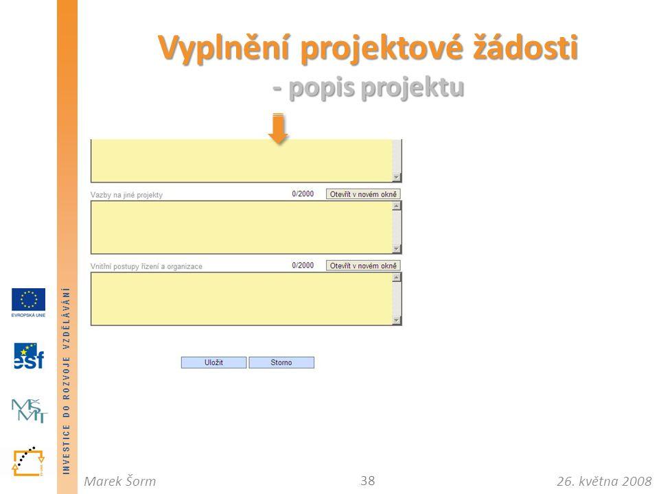 INVESTICE DO ROZVOJE VZDĚLÁVÁNÍ 26. května 2008Marek Šorm Vyplnění projektové žádosti - popis projektu 38