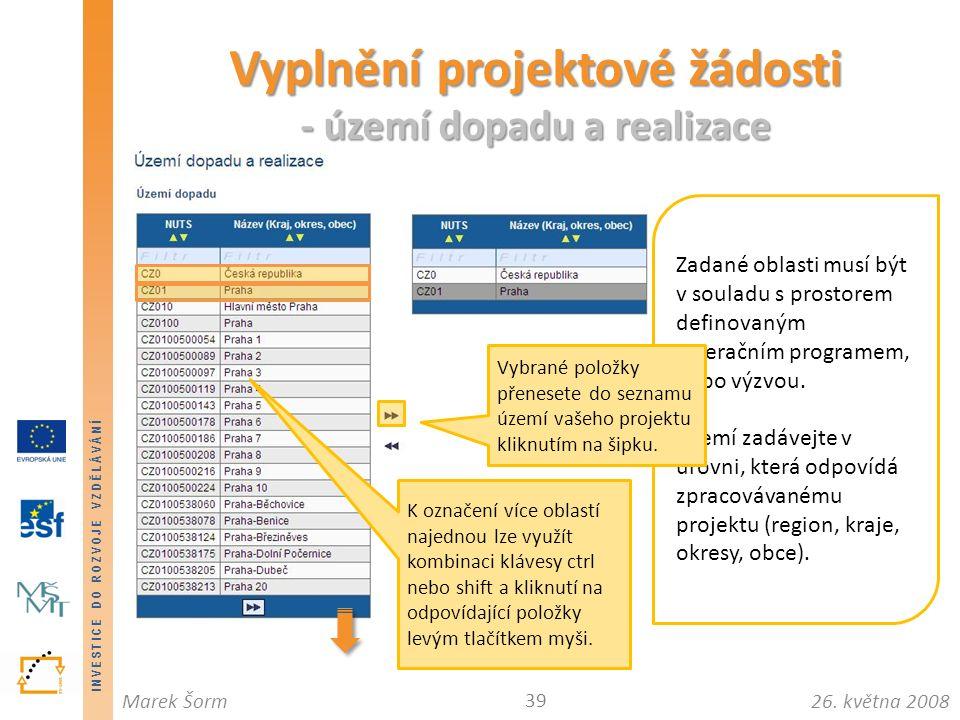 INVESTICE DO ROZVOJE VZDĚLÁVÁNÍ 26. května 2008Marek Šorm Vyplnění projektové žádosti - území dopadu a realizace 39 Zadané oblasti musí být v souladu