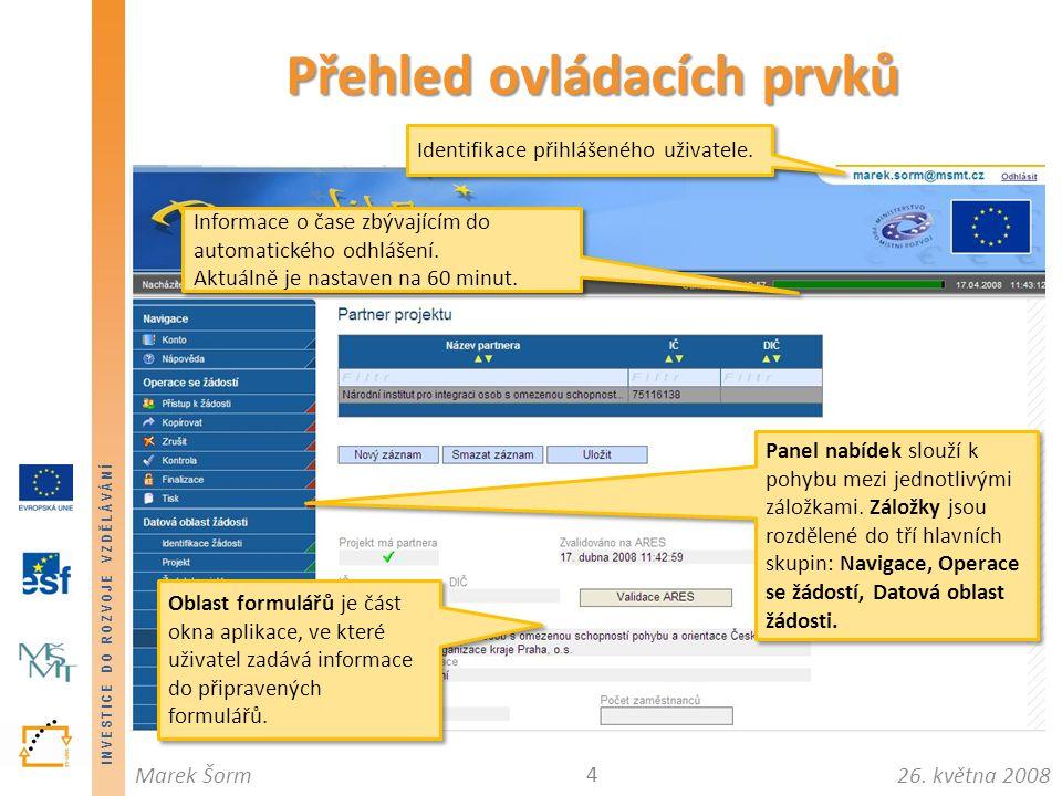 INVESTICE DO ROZVOJE VZDĚLÁVÁNÍ 26. května 2008Marek Šorm Přehled ovládacích prvků 4 Identifikace přihlášeného uživatele. Informace o čase zbývajícím