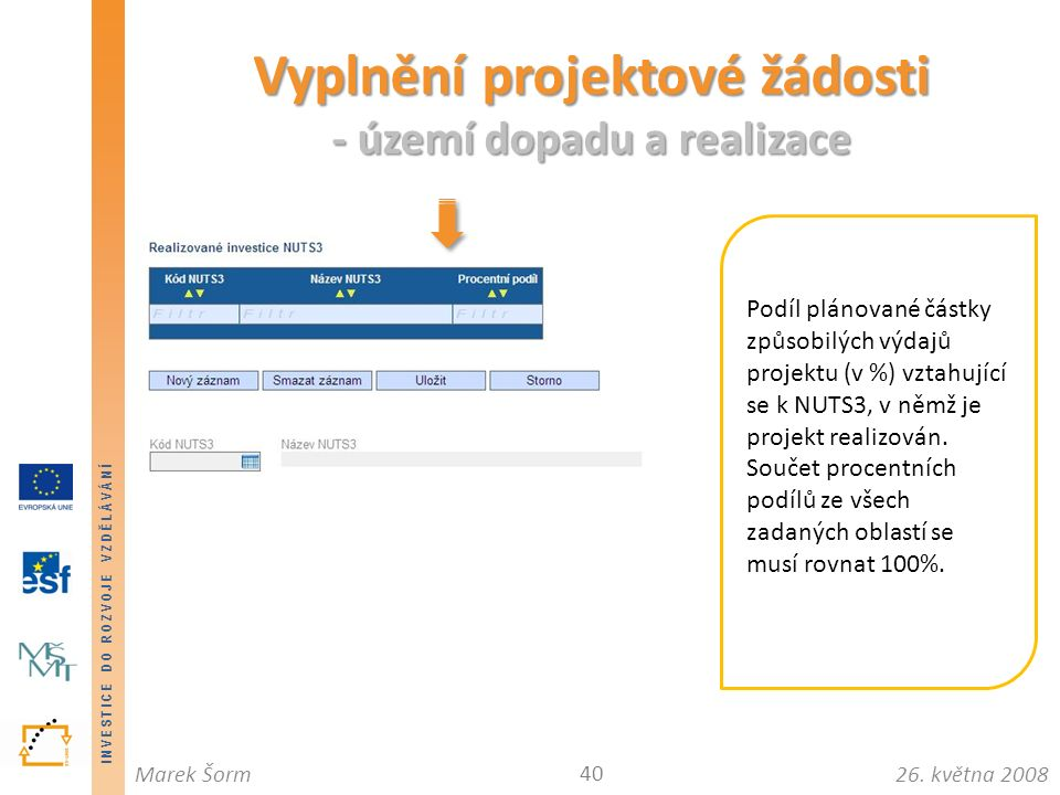 INVESTICE DO ROZVOJE VZDĚLÁVÁNÍ 26. května 2008Marek Šorm Vyplnění projektové žádosti - území dopadu a realizace 40 Podíl plánované částky způsobilých