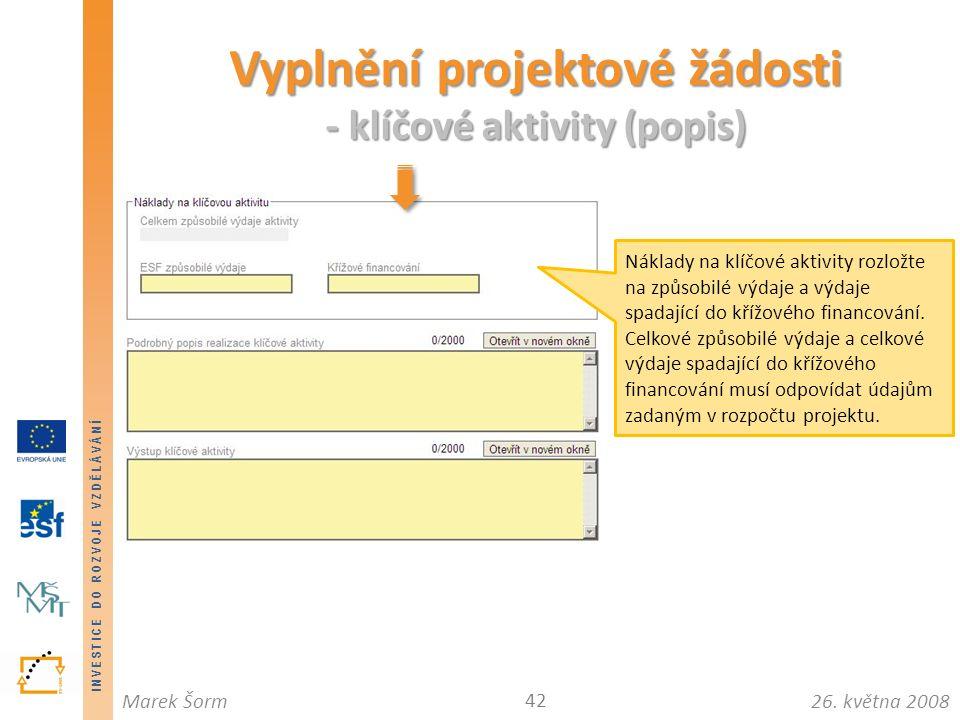 INVESTICE DO ROZVOJE VZDĚLÁVÁNÍ 26. května 2008Marek Šorm Vyplnění projektové žádosti - klíčové aktivity (popis) 42 Náklady na klíčové aktivity rozlož