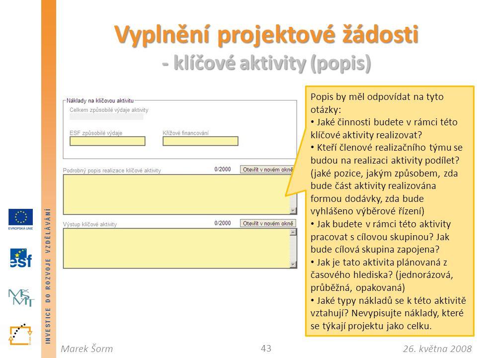 INVESTICE DO ROZVOJE VZDĚLÁVÁNÍ 26. května 2008Marek Šorm Vyplnění projektové žádosti - klíčové aktivity (popis) 43 Popis by měl odpovídat na tyto otá