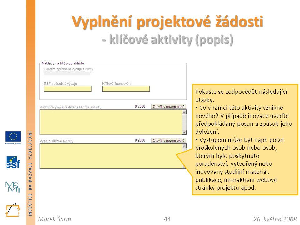 INVESTICE DO ROZVOJE VZDĚLÁVÁNÍ 26. května 2008Marek Šorm Vyplnění projektové žádosti - klíčové aktivity (popis) 44 Pokuste se zodpovědět následující
