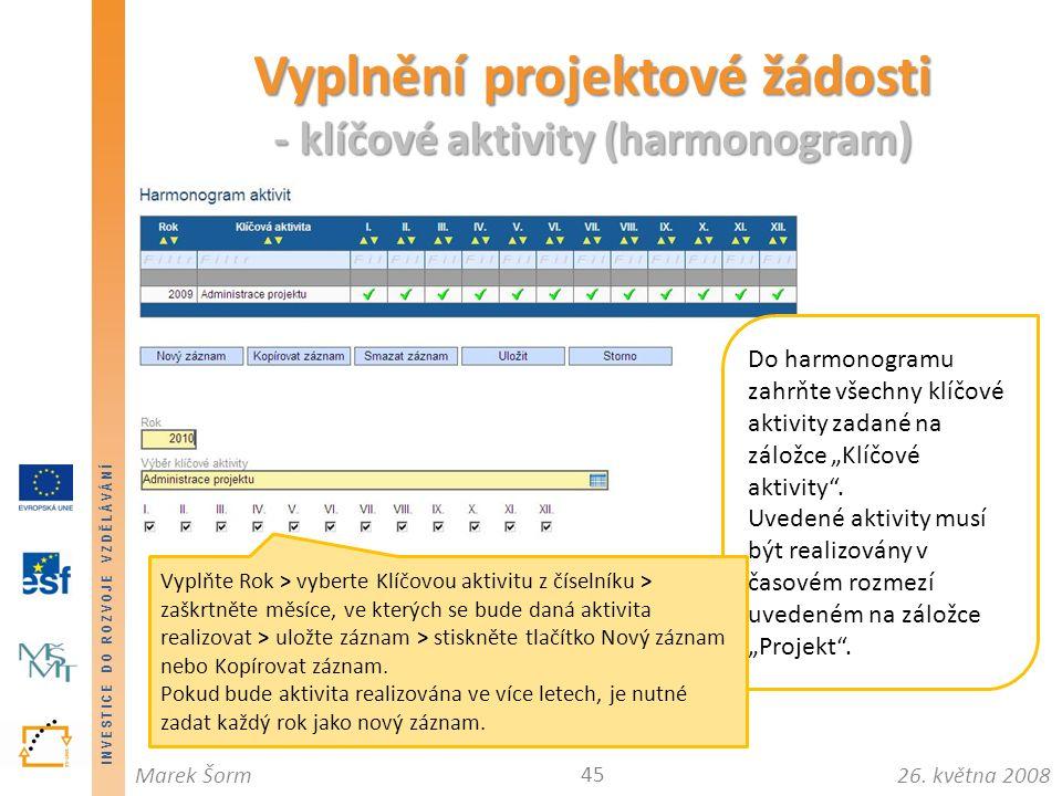 INVESTICE DO ROZVOJE VZDĚLÁVÁNÍ 26. května 2008Marek Šorm Vyplnění projektové žádosti - klíčové aktivity (harmonogram) 45 Do harmonogramu zahrňte všec
