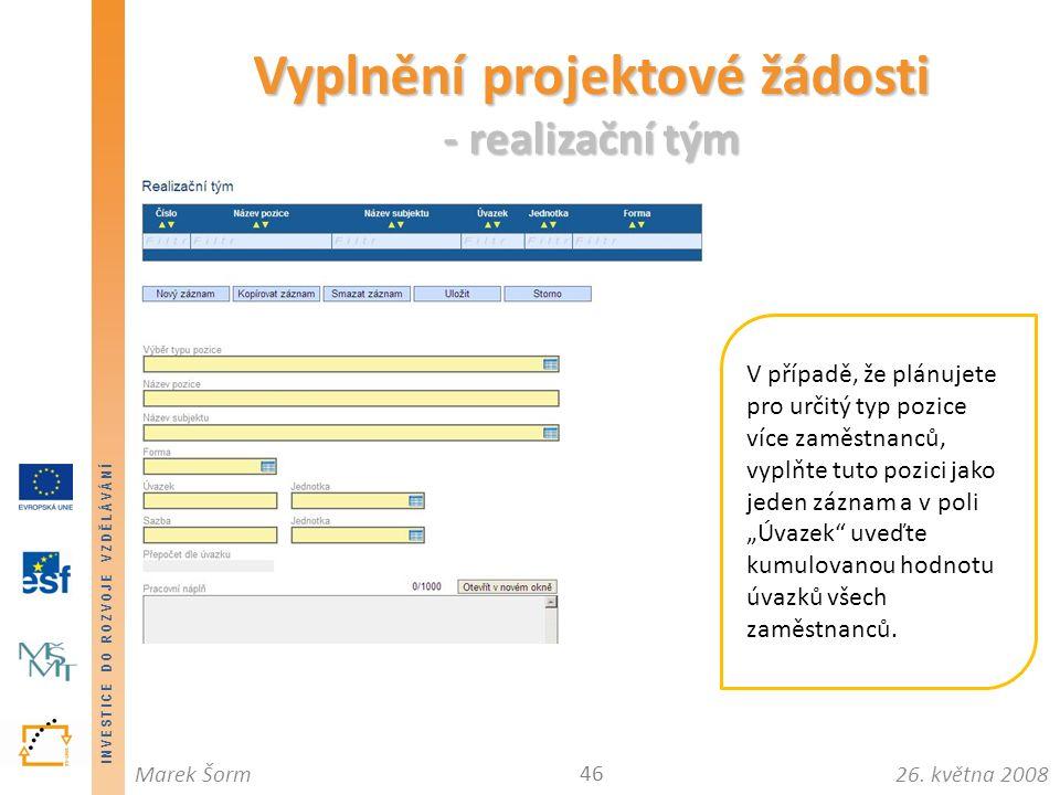 INVESTICE DO ROZVOJE VZDĚLÁVÁNÍ 26. května 2008Marek Šorm Vyplnění projektové žádosti - realizační tým 46 V případě, že plánujete pro určitý typ pozic