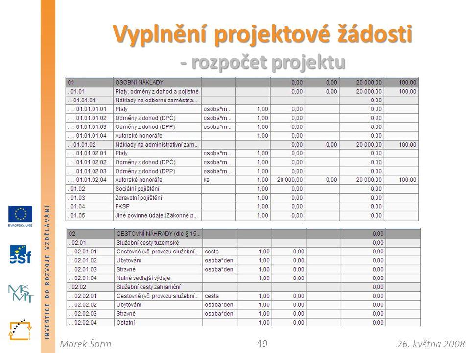 INVESTICE DO ROZVOJE VZDĚLÁVÁNÍ 26. května 2008Marek Šorm Vyplnění projektové žádosti - rozpočet projektu 49