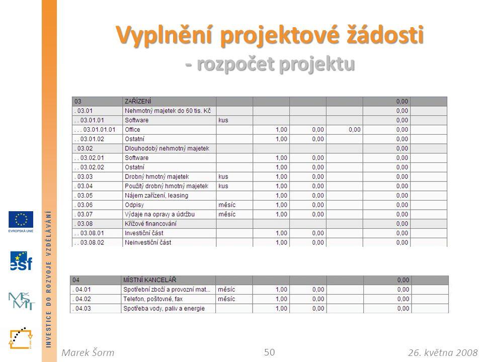 INVESTICE DO ROZVOJE VZDĚLÁVÁNÍ 26. května 2008Marek Šorm Vyplnění projektové žádosti - rozpočet projektu 50