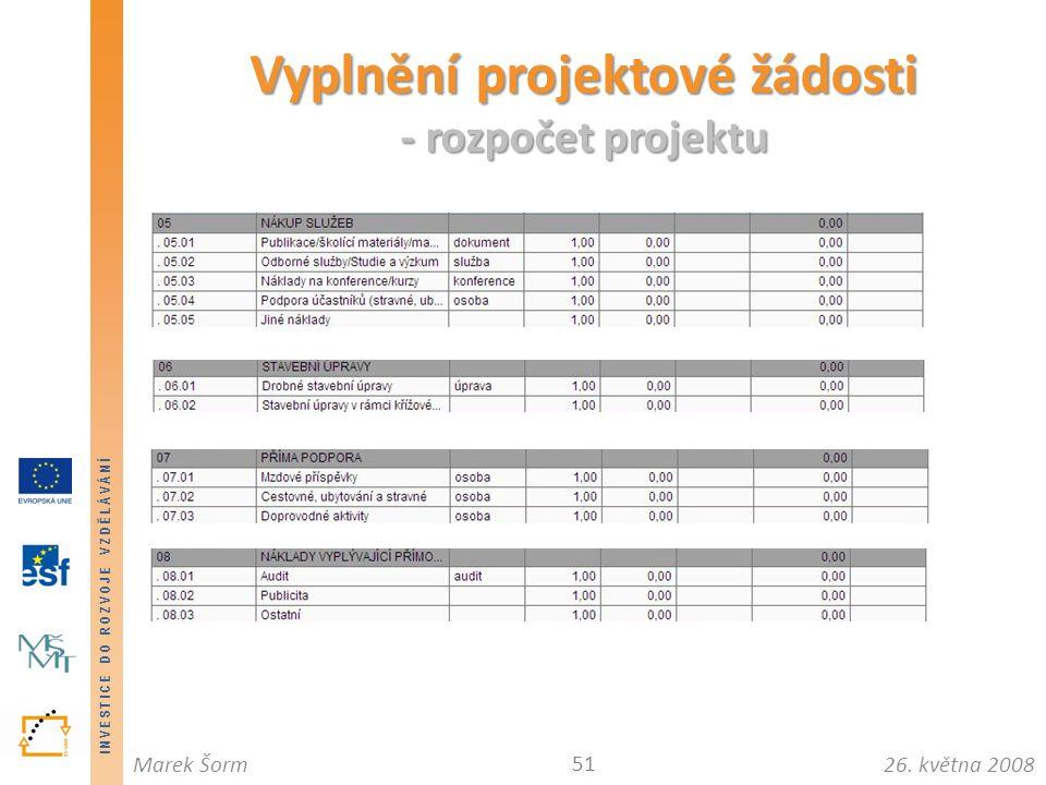 INVESTICE DO ROZVOJE VZDĚLÁVÁNÍ 26. května 2008Marek Šorm Vyplnění projektové žádosti - rozpočet projektu 51