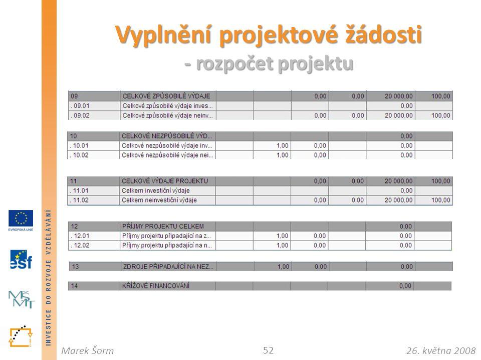 INVESTICE DO ROZVOJE VZDĚLÁVÁNÍ 26. května 2008Marek Šorm Vyplnění projektové žádosti - rozpočet projektu 52