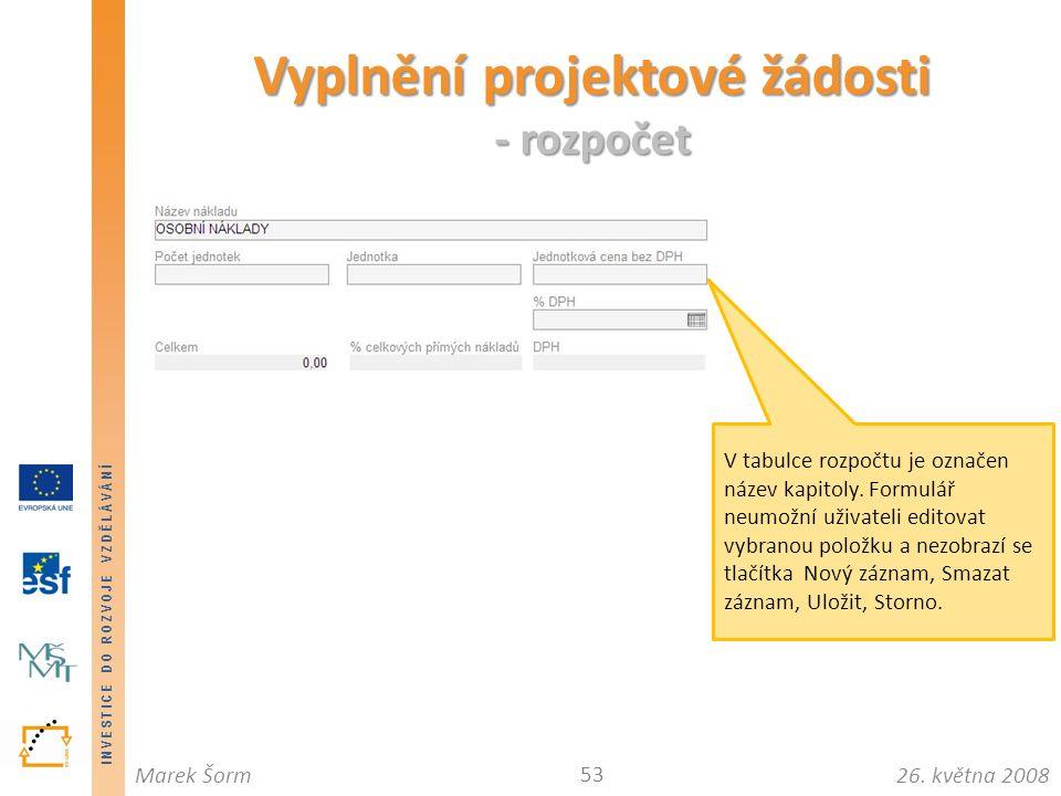 INVESTICE DO ROZVOJE VZDĚLÁVÁNÍ 26. května 2008Marek Šorm Vyplnění projektové žádosti - rozpočet 53 V tabulce rozpočtu je označen název kapitoly. Form