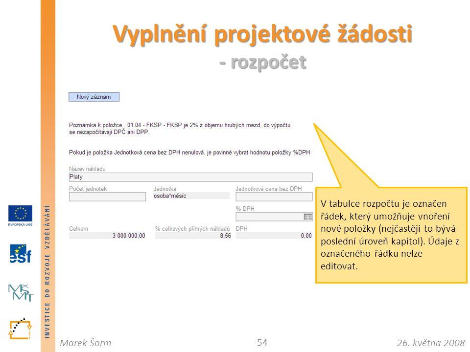 INVESTICE DO ROZVOJE VZDĚLÁVÁNÍ 26. května 2008Marek Šorm Vyplnění projektové žádosti - rozpočet 54 V tabulce rozpočtu je označen řádek, který umožňuj