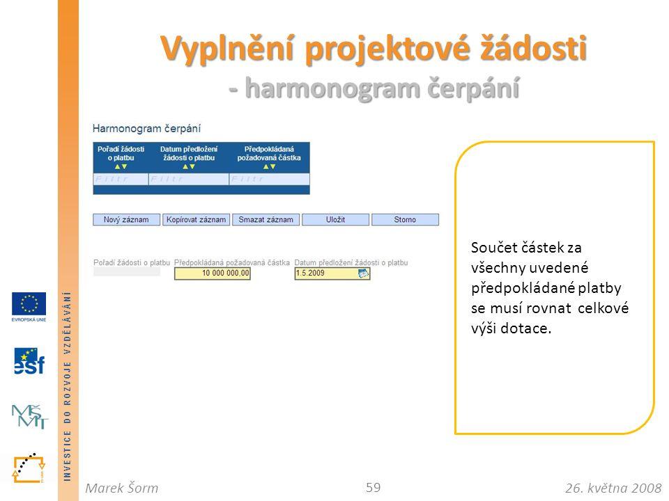 INVESTICE DO ROZVOJE VZDĚLÁVÁNÍ 26. května 2008Marek Šorm Vyplnění projektové žádosti - harmonogram čerpání 59 Součet částek za všechny uvedené předpo