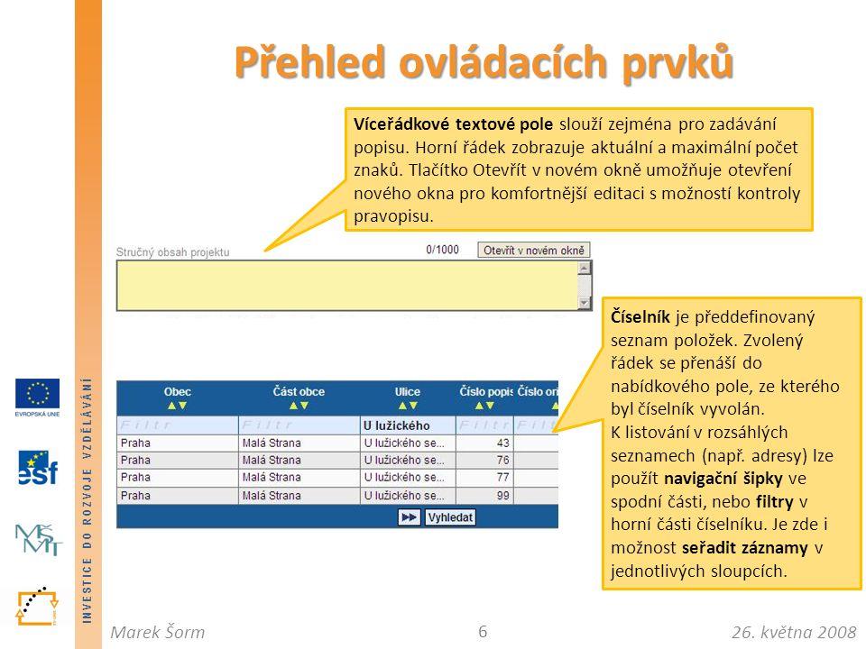 INVESTICE DO ROZVOJE VZDĚLÁVÁNÍ 26. května 2008Marek Šorm Přehled ovládacích prvků 6 Víceřádkové textové pole slouží zejména pro zadávání popisu. Horn