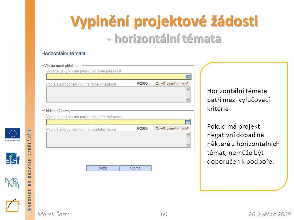 INVESTICE DO ROZVOJE VZDĚLÁVÁNÍ 26. května 2008Marek Šorm Vyplnění projektové žádosti - horizontální témata 60 Horizontální témata patří mezi vylučova