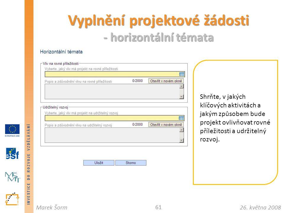 INVESTICE DO ROZVOJE VZDĚLÁVÁNÍ 26. května 2008Marek Šorm Vyplnění projektové žádosti - horizontální témata 61 Shrňte, v jakých klíčových aktivitách a