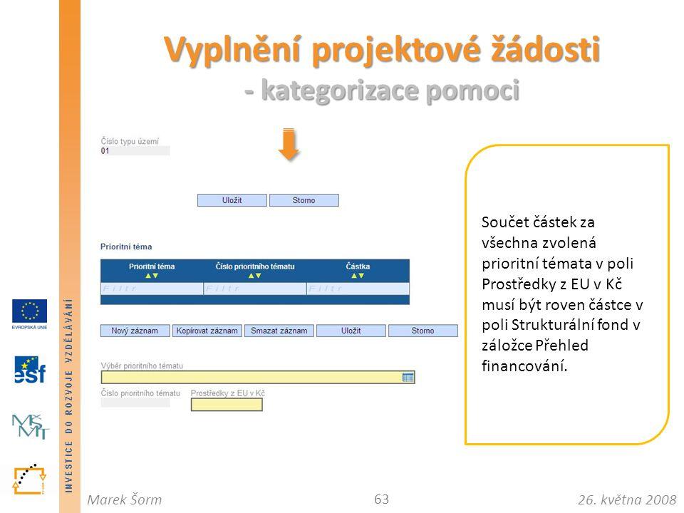 INVESTICE DO ROZVOJE VZDĚLÁVÁNÍ 26. května 2008Marek Šorm Vyplnění projektové žádosti - kategorizace pomoci 63 Součet částek za všechna zvolená priori