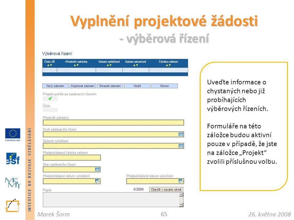 INVESTICE DO ROZVOJE VZDĚLÁVÁNÍ 26. května 2008Marek Šorm Vyplnění projektové žádosti - výběrová řízení 65 Uveďte informace o chystaných nebo již prob