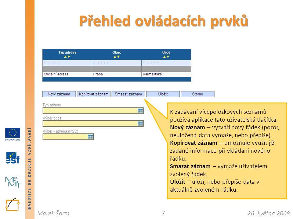 INVESTICE DO ROZVOJE VZDĚLÁVÁNÍ 26. května 2008Marek Šorm Přehled ovládacích prvků 7 K zadávání vícepoložkových seznamů používá aplikace tato uživatel