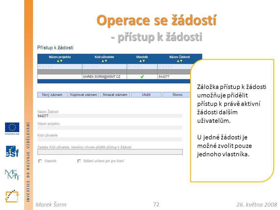 INVESTICE DO ROZVOJE VZDĚLÁVÁNÍ 26. května 2008Marek Šorm Operace se žádostí - přístup k žádosti 72 Záložka přístup k žádosti umožňuje přidělit přístu