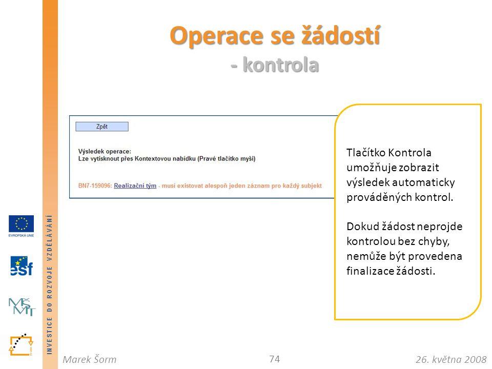 INVESTICE DO ROZVOJE VZDĚLÁVÁNÍ 26. května 2008Marek Šorm Operace se žádostí - kontrola 74 Tlačítko Kontrola umožňuje zobrazit výsledek automaticky pr
