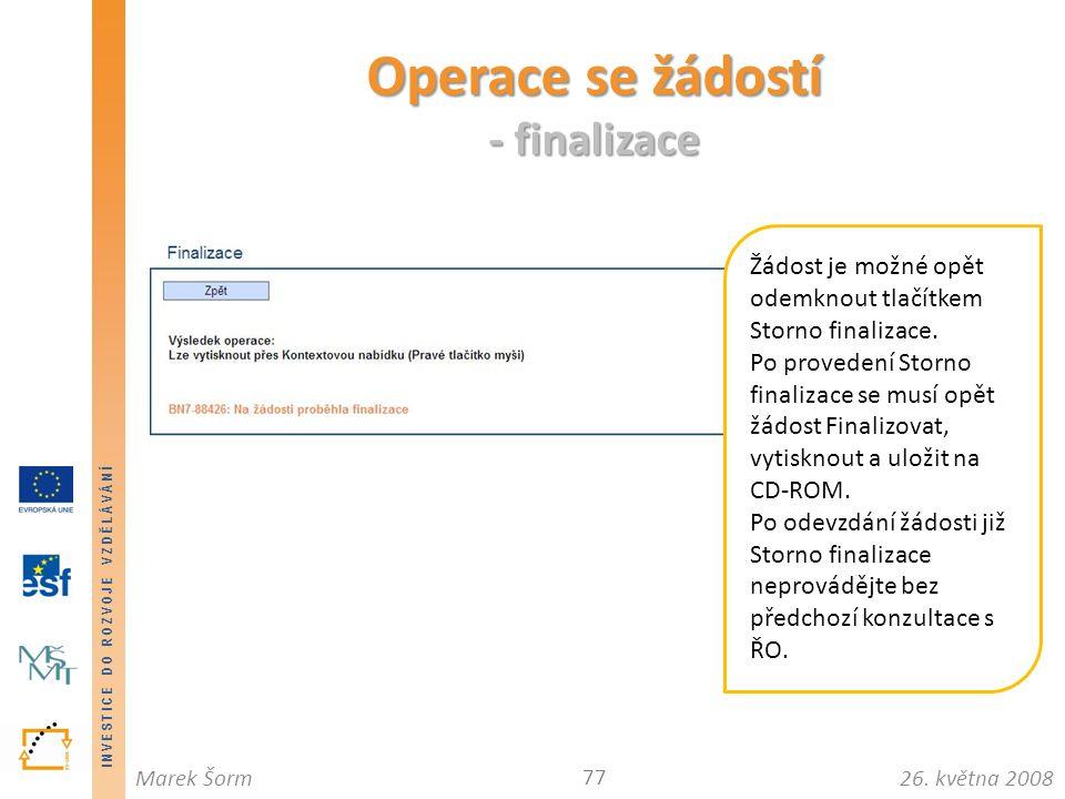 INVESTICE DO ROZVOJE VZDĚLÁVÁNÍ 26. května 2008Marek Šorm Operace se žádostí - finalizace 77 Žádost je možné opět odemknout tlačítkem Storno finalizac