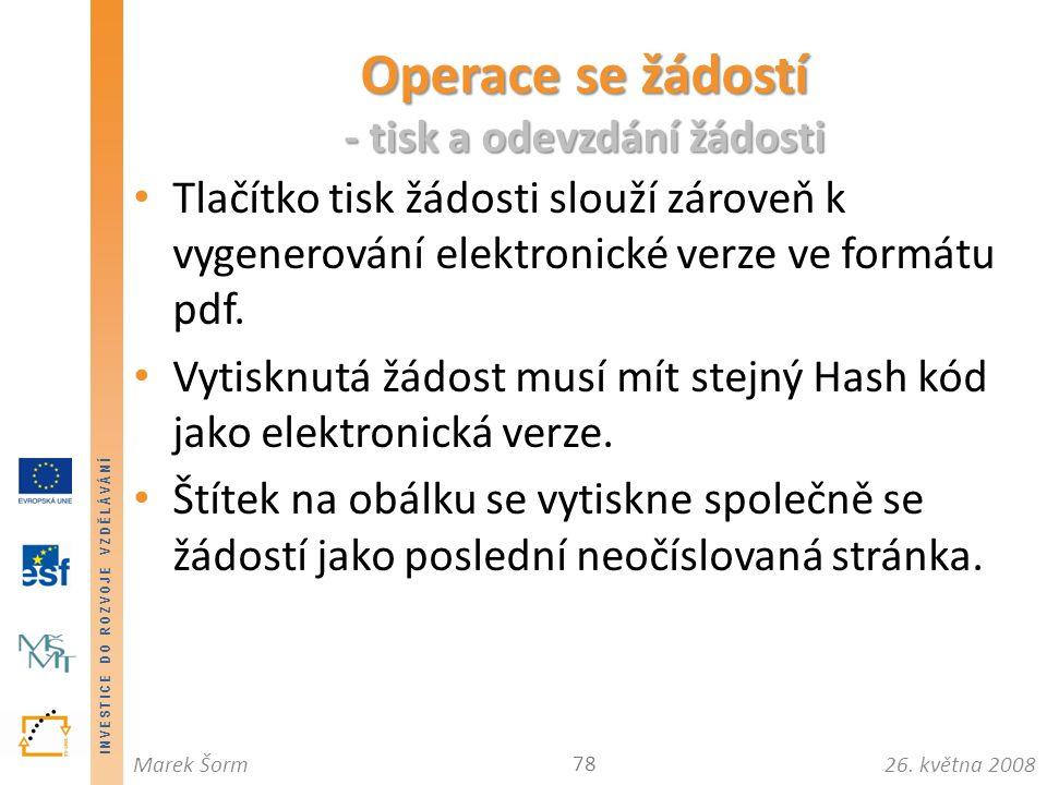 INVESTICE DO ROZVOJE VZDĚLÁVÁNÍ 26. května 2008Marek Šorm Tlačítko tisk žádosti slouží zároveň k vygenerování elektronické verze ve formátu pdf. Vytis