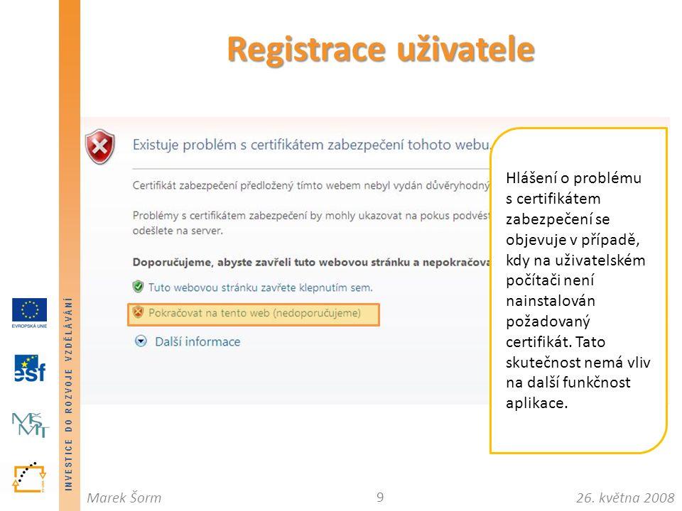 INVESTICE DO ROZVOJE VZDĚLÁVÁNÍ 26. května 2008Marek Šorm 9 Registrace uživatele Hlášení o problému s certifikátem zabezpečení se objevuje v případě,