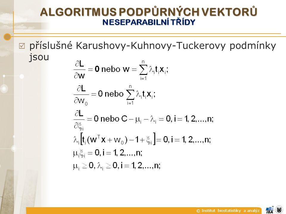 © Institut biostatistiky a analýz  příslušné Karushovy-Kuhnovy-Tuckerovy podmínky jsou ALGORITMUS PODP Ů RNÝCH VEKTOR Ů NESEPARABILNÍ T Ř ÍDY