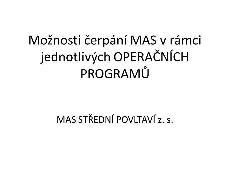 Možnosti čerpání MAS v rámci jednotlivých OPERAČNÍCH PROGRAMŮ MAS STŘEDNÍ POVLTAVÍ z. s.