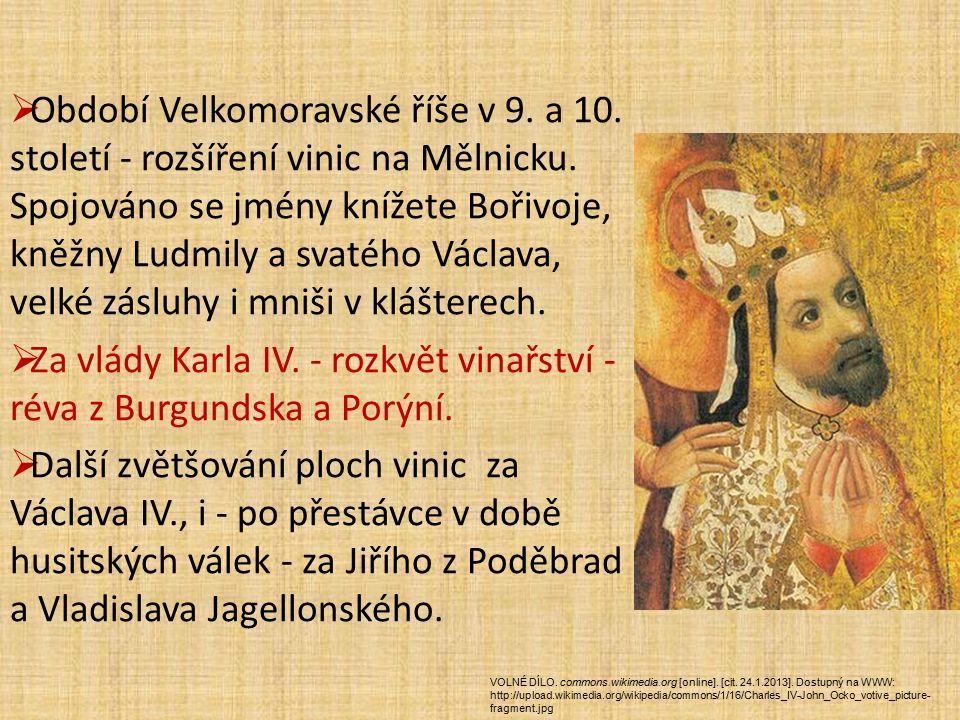 .  Období Velkomoravské říše v 9. a 10. století - rozšíření vinic na Mělnicku. Spojováno se jmény knížete Bořivoje, kněžny Ludmily a svatého Václava,