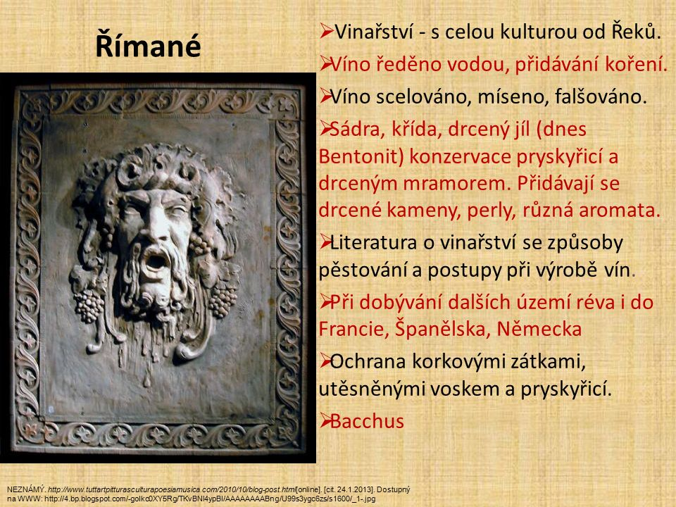 Římané  Vinařství - s celou kulturou od Řeků.  Víno ředěno vodou, přidávání koření.  Víno scelováno, míseno, falšováno.  Sádra, křída, drcený jíl