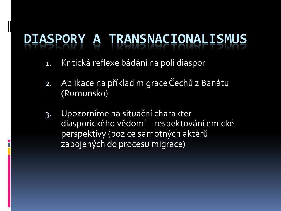 1. Kritická reflexe bádání na poli diaspor 2. Aplikace na příklad migrace Čechů z Banátu (Rumunsko) 3. Upozorníme na situační charakter diasporického