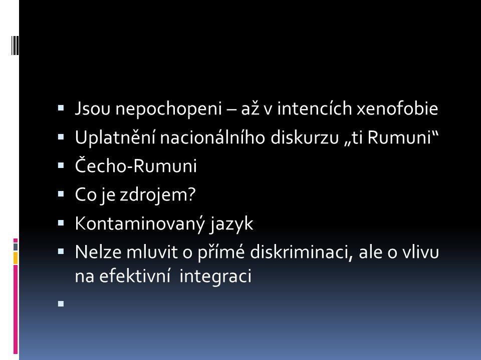 """ Jsou nepochopeni – až v intencích xenofobie  Uplatnění nacionálního diskurzu """"ti Rumuni""""  Čecho-Rumuni  Co je zdrojem?  Kontaminovaný jazyk  Ne"""