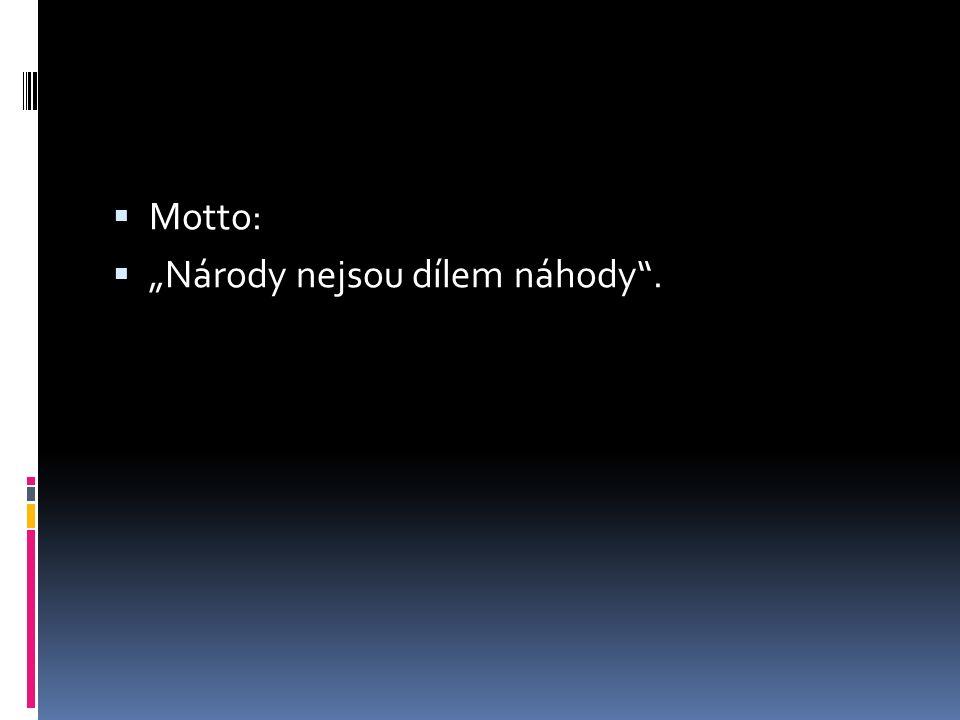 """ Motto:  """"Národy nejsou dílem náhody""""."""