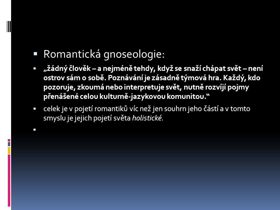 """ Romantická gnoseologie:  """"žádný člověk – a nejméně tehdy, když se snaží chápat svět – není ostrov sám o sobě. Poznávání je zásadně týmová hra. Každ"""