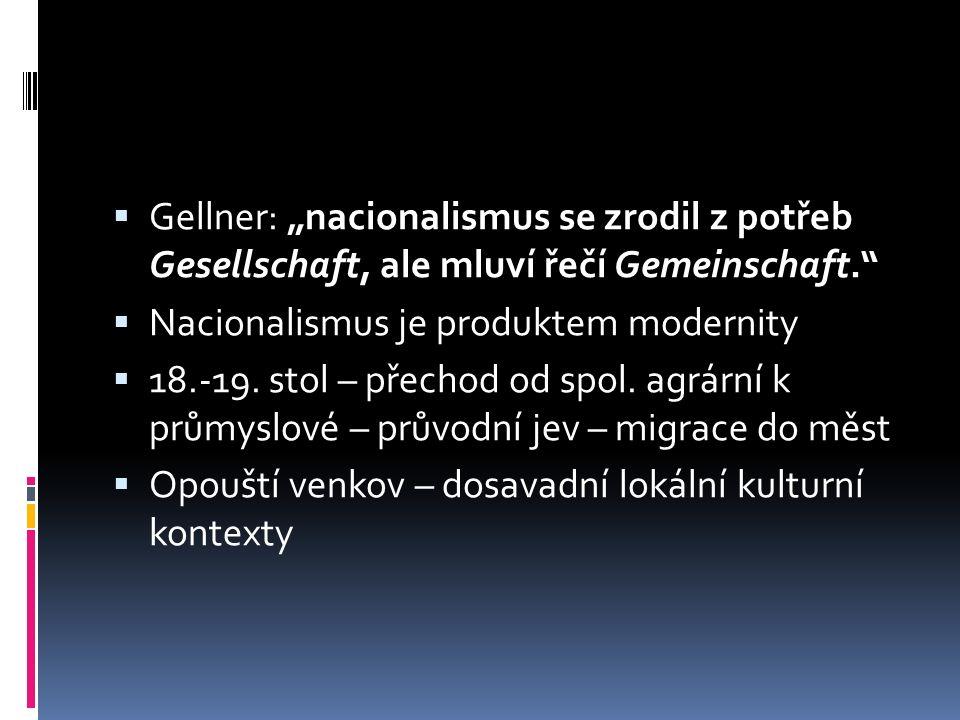 """ Gellner: """"nacionalismus se zrodil z potřeb Gesellschaft, ale mluví řečí Gemeinschaft.""""  Nacionalismus je produktem modernity  18.-19. stol – přech"""