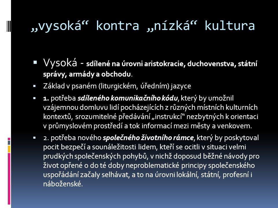 """""""vysoká"""" kontra """"nízká"""" kultura  Vysoká - sdílené na úrovni aristokracie, duchovenstva, státní správy, armády a obchodu.  Základ v psaném (liturgick"""