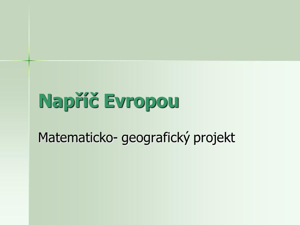 Napříč Evropou Matematicko- geografický projekt